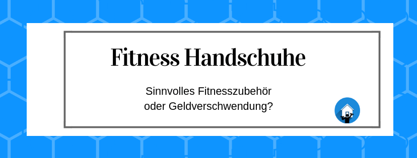 Fitness Handschuhe Ratgeber